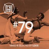 MUSIC IS MY SANCTUARY Show #79 - mixed by Lexis