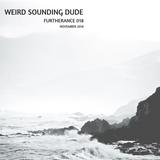 Weird Sounding Dude - Furtherance 018 (November 2018)