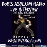 Bob's Asylum Radio live with Johnny Pisano recorded live 2/25/2019 only on whatever68.com