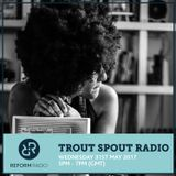 Trout Spout Radio 31st May 2017