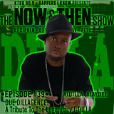 The Now & Then Show #039 (Due DILLAgence: A Tribute To The Legendary J-DILLA)