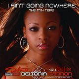 DJ Deltonia Cannon I AIN'T GOING NOWHERE VOL 1 Junk Join