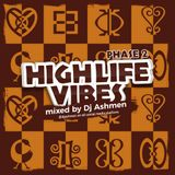High Life Vibes Phase Two (Mixed By DJ Ashmen)
