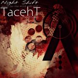 Night Shift - FT TacehT EP Mind and Soul 11-25-18