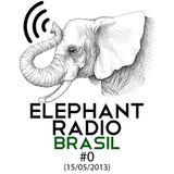 Elephant Radio Brasil #0 (15/05/2013)