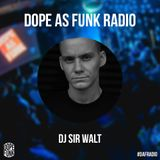 Dope as Funk Radio presents: DJ Sir Walt (Finland)