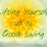Lifting Yourself Up To Good Living 20th November