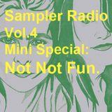 Sampler Radio Vol.4 Mini Special : Not Not Fun.