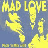 Pick 'n Mix #01 - Mad Love