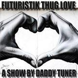 Futuristik Thug Love Part XIV / THE THUGGISH RUGGISH SHOW