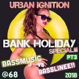 NEW URBAN IGNITION @68 (BASS MUSIC VS BASSLINE PT3) BANK HOLIDAY SPECIAL!!!