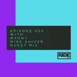Ride Radio 022 with Myon + Mike Shiver Guest Mix