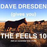 Dave Dresden (gives You) THE FEELS 10 (felt on nov 2nd, 2015)