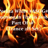 Perlita White #ASOG# Burning in Fire in 2018 Part Of 1 (Trance 2H Set Radio Play Version)