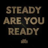 Steady are you ready?