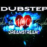 ♥100Subs Special Best of DreamStream Dubstep