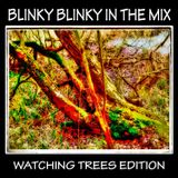 Blinky Blinky In The Mix - Watching Trees Edition