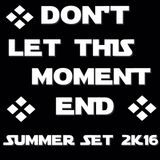 Don't Let This Moment End - Summer Set 2016