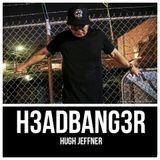 H3ADBANG3R - Hugh Jeffner - 2018