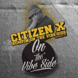 Citizen X Bumpin On The Vibe Side #7