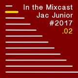 Jac Junior - In The Mixcast 02-2017