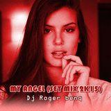 DJ ROGER BENQ - MY ANGEL (SET MIX 2K15)