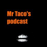 Mr. Taco's podcast #1