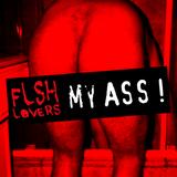 FLESH LOVERS MY ASS