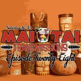 Mai Tai Transmissions - Episode Twenty-Eight