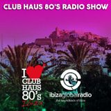 Ibiza Global Radio | Club Haus 80's Radio Show | 2015 # 10