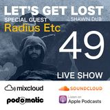Let's Get Lost EP49 Special Guest Radius Etc by Shawn Dub