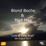 """Blond Boche & Mad Mas """"Live @King Boat (5th August 2017)"""""""
