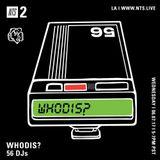 Whodis? w/ SSakanoi & Tim Nable - 7th June 2017