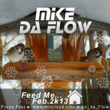Feed Me (Feb. 2k13) mixed by Mike da Flow