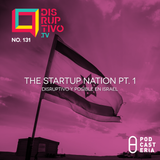 Disruptivo - No. 131 The Startup Nation Pt. I