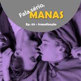 FSManas! - Ep.3 - Sexualização