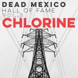 Dead Mexico H.o.F. CHLORINE