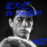 Le Kult du Random #02