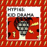 Hyp 165: Kid Drama