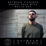 Mark Fanciulli Presents Between 2 Points | March 2018 w/ Mella Dee
