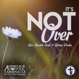 7-23-17 It's Not Over - Bro. Reedell Seals & Bishop Perdue