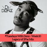 #TuesdaysWithDenz 2017 Week 10 - Legacy Of 2Pac Mix @DenzilSafo1