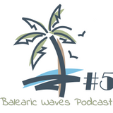 Balearic Waves Podcast #5