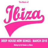 THE MUSIC OF IBIZA ISLAND - NEW DEEP HOUSE MUSIC OF MARCH 2018 (mixed by dj Claude Le Blanc)