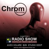 Chrom Radio Show by Pedro Mercado - Chapter 5 (May 2017) - Guest Mix by Aves Volare B2B Studio Deep