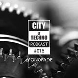 City of Techno Podcast #016 by Monofade