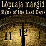 Lõpuaja märgid - Signs of the Last Days  11