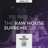 The RAW HOUSE SUPREME Show - #174 (Hosted by The Rawsoul with Special Guest Laurent P****)