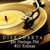DISKONEKTAI per Neringa FM  #25 Kelmas