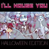 I'LL HOUSE YOU - HALLOWEEN EDITION